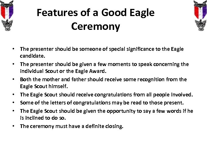 Features of a Good Eagle Ceremony • The presenter should be someone of special