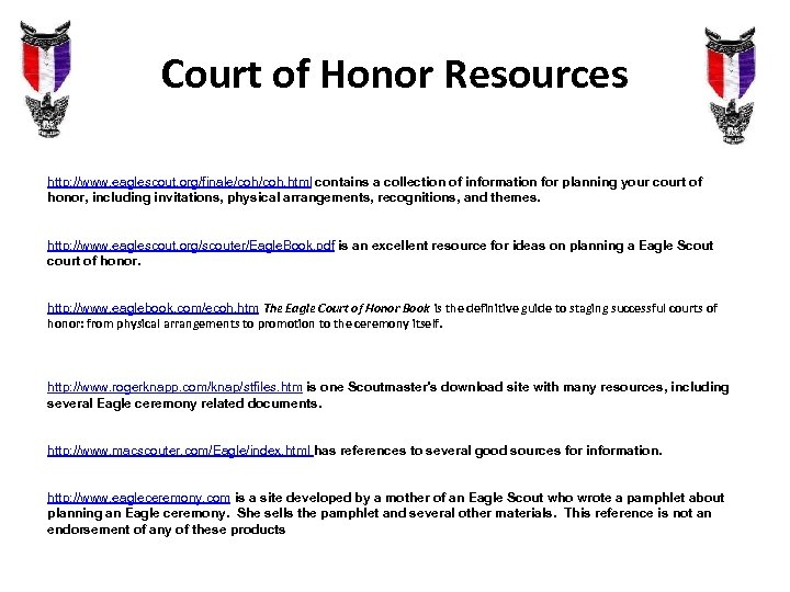 Court of Honor Resources http: //www. eaglescout. org/finale/coh. html contains a collection of information