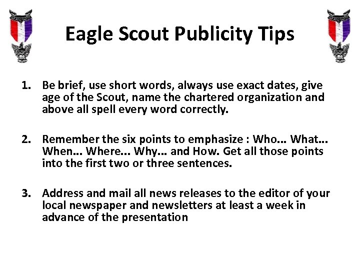 Eagle Scout Publicity Tips 1. Be brief, use short words, always use exact dates,