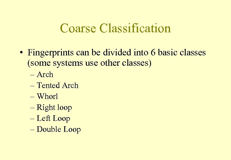 Coarse Classification • Fingerprints can be divided into 6 basic classes (some systems use