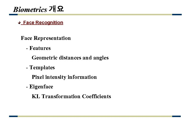 Biometrics 개요 Face Recognition Face Representation - Features Geometric distances and angles - Templates