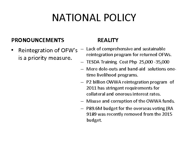 NATIONAL POLICY PRONOUNCEMENTS • Reintegration of OFW's is a priority measure. REALITY – Lack