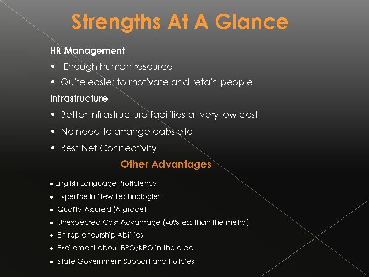 Strengths At A Glance HR Management • Enough human resource • Quite easier to
