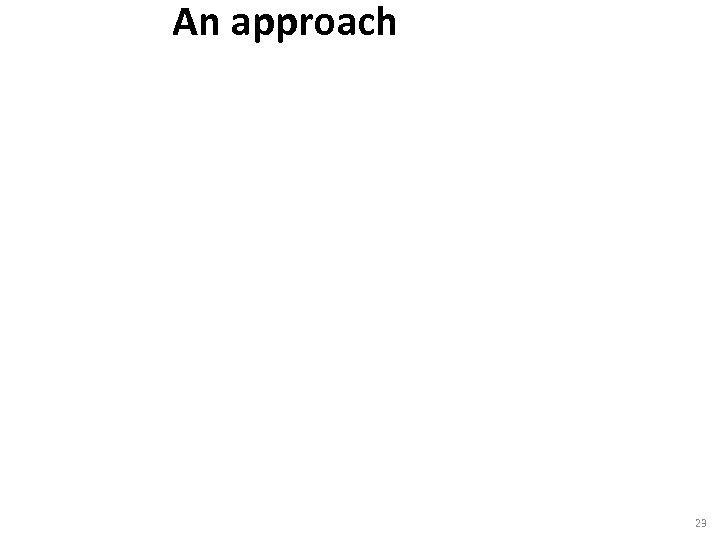 An approach 23