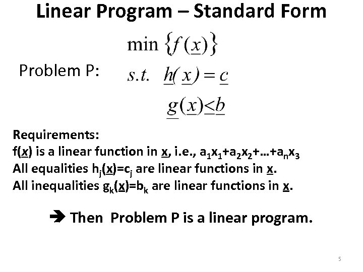 Linear Program – Standard Form Problem P: Requirements: f(x) is a linear function in
