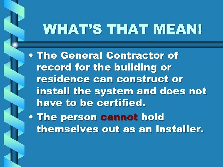 WHAT'S THAT MEAN! • The General Contractor of record for the building or residence