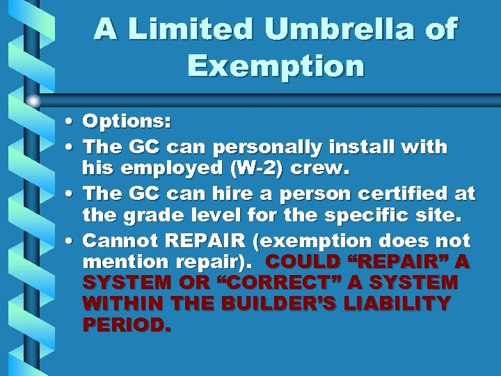 A Limited Umbrella of Exemption • Options: • The GC can personally install with