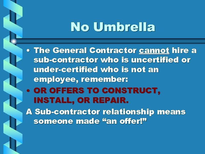 No Umbrella • The General Contractor cannot hire a sub-contractor who is uncertified or