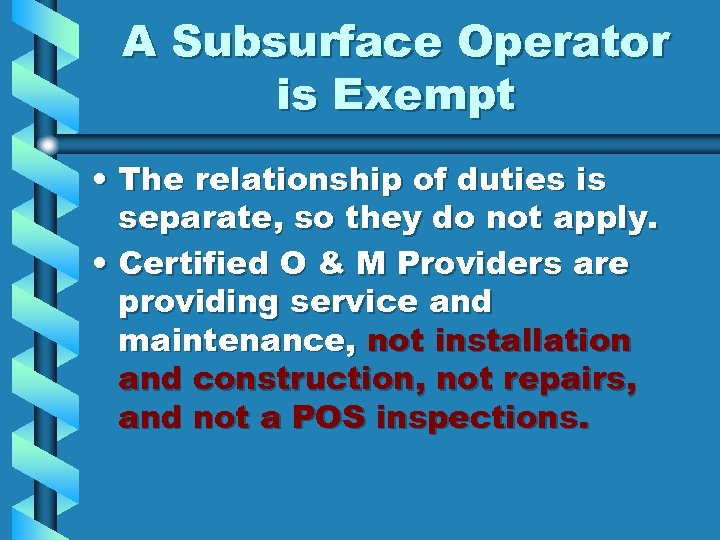A Subsurface Operator is Exempt • The relationship of duties is separate, so they