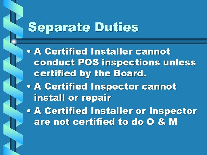 Separate Duties • A Certified Installer cannot conduct POS inspections unless certified by the