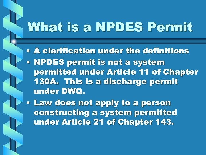 What is a NPDES Permit • A clarification under the definitions • NPDES permit