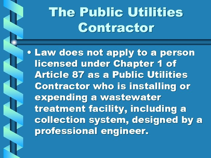 The Public Utilities Contractor • Law does not apply to a person licensed under