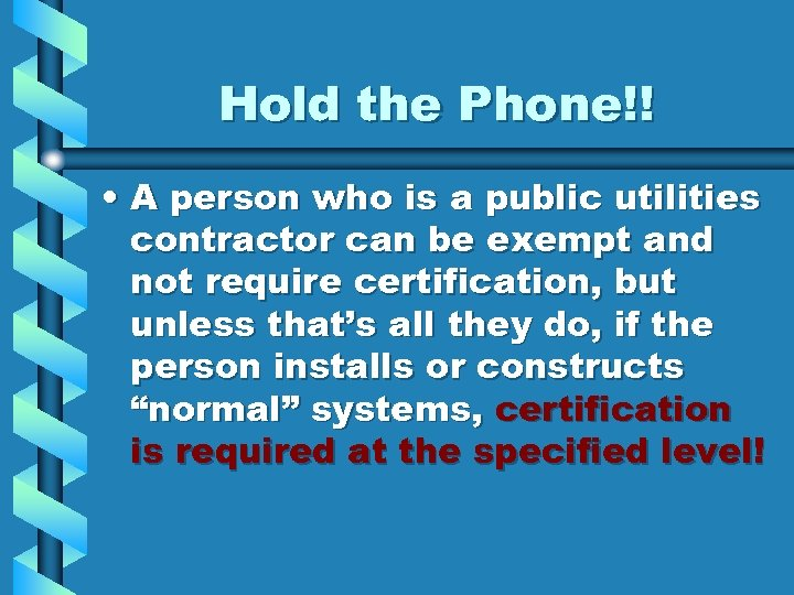 Hold the Phone!! • A person who is a public utilities contractor can be