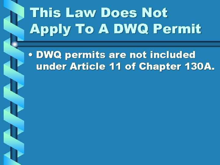 This Law Does Not Apply To A DWQ Permit • DWQ permits are not