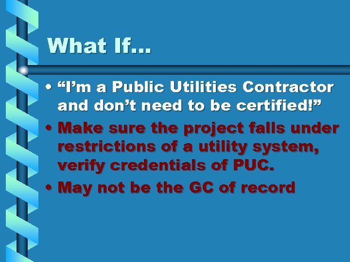 "What If… • ""I'm a Public Utilities Contractor and don't need to be certified!"""