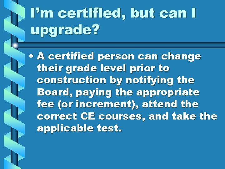 I'm certified, but can I upgrade? • A certified person can change their grade