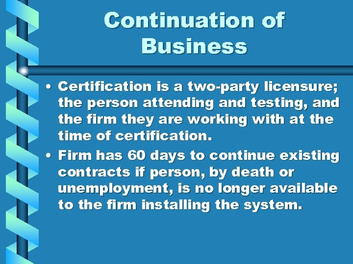Continuation of Business • Certification is a two-party licensure; the person attending and testing,