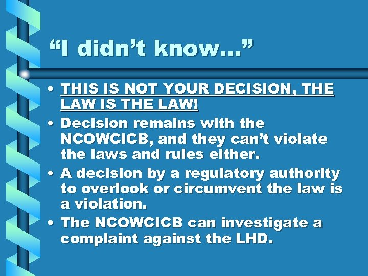 """""""I didn't know…"""" • THIS IS NOT YOUR DECISION, THE LAW IS THE LAW!"""