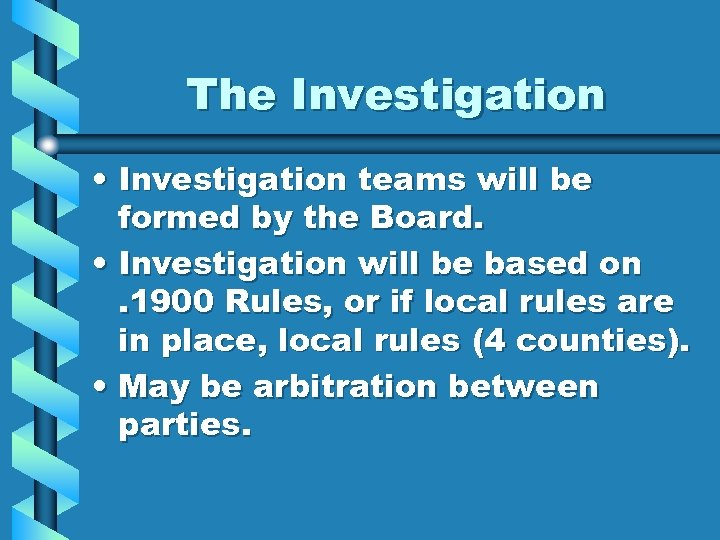 The Investigation • Investigation teams will be formed by the Board. • Investigation will