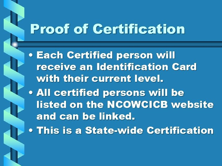 Proof of Certification • Each Certified person will receive an Identification Card with their