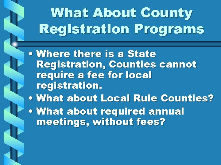 What About County Registration Programs • Where there is a State Registration, Counties cannot
