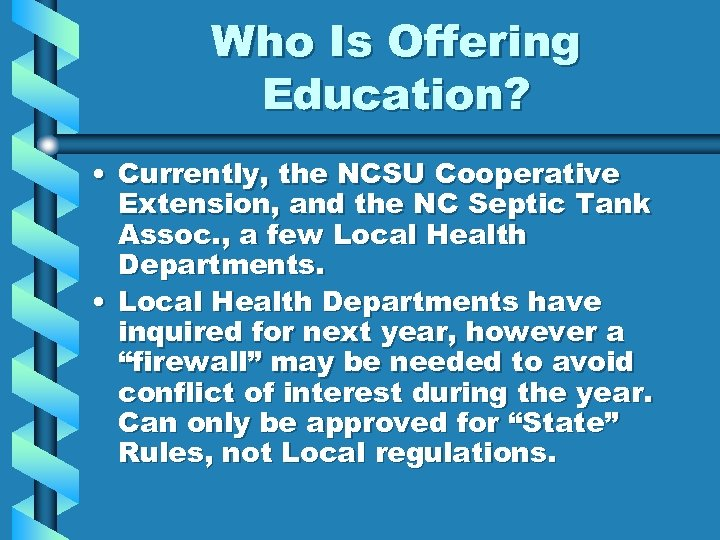 Who Is Offering Education? • Currently, the NCSU Cooperative Extension, and the NC Septic