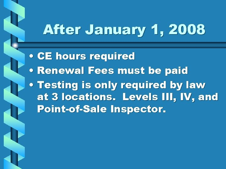 After January 1, 2008 • CE hours required • Renewal Fees must be paid