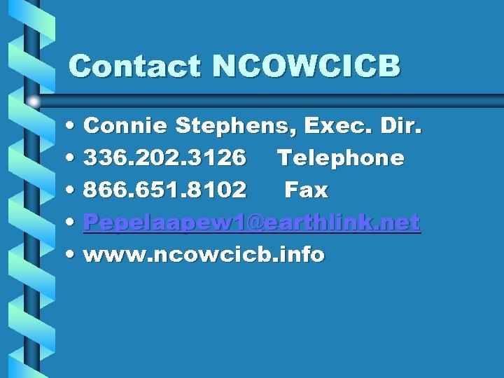 Contact NCOWCICB • Connie Stephens, Exec. Dir. • 336. 202. 3126 Telephone • 866.