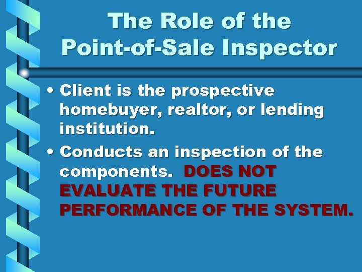 The Role of the Point-of-Sale Inspector • Client is the prospective homebuyer, realtor, or