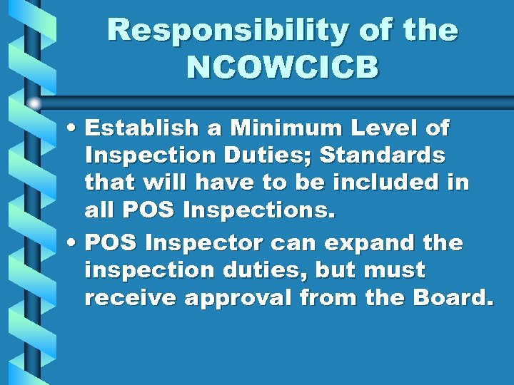 Responsibility of the NCOWCICB • Establish a Minimum Level of Inspection Duties; Standards that