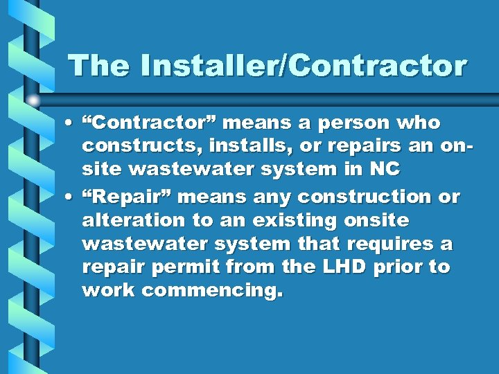 "The Installer/Contractor • ""Contractor"" means a person who constructs, installs, or repairs an onsite"