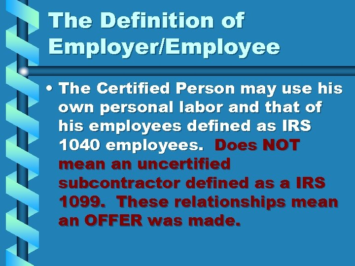 The Definition of Employer/Employee • The Certified Person may use his own personal labor