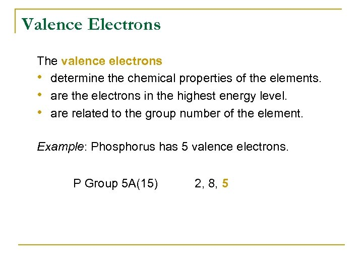Valence Electrons The valence electrons • determine the chemical properties of the elements. •