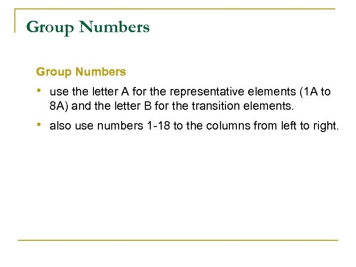 Group Numbers • use the letter A for the representative elements (1 A to