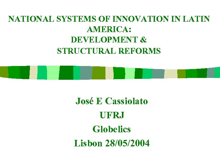 NATIONAL SYSTEMS OF INNOVATION IN LATIN AMERICA: DEVELOPMENT & STRUCTURAL REFORMS José E Cassiolato