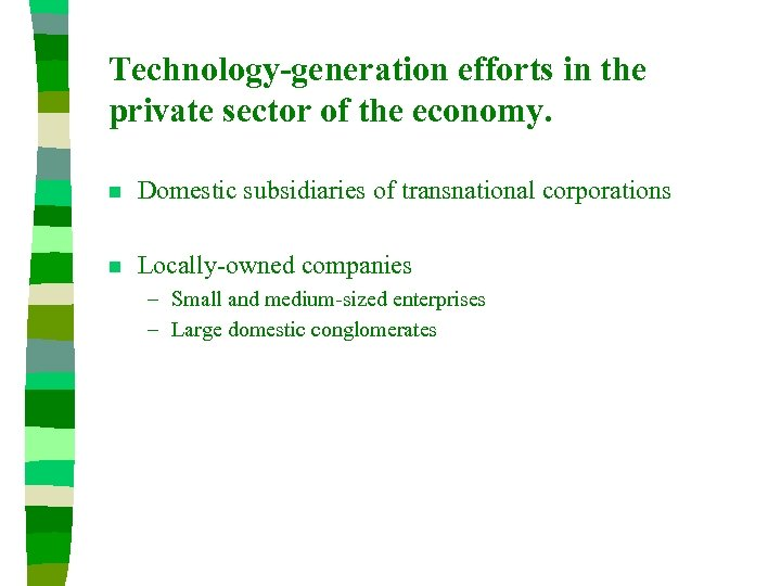 Technology-generation efforts in the private sector of the economy. n Domestic subsidiaries of transnational