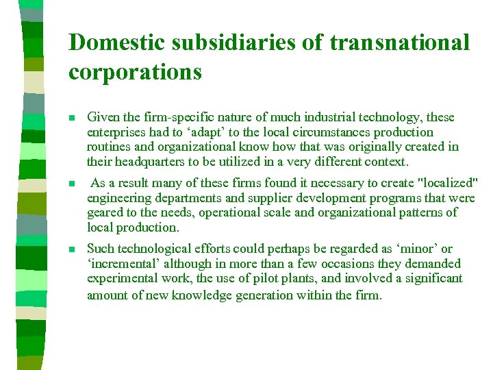 Domestic subsidiaries of transnational corporations n Given the firm-specific nature of much industrial technology,