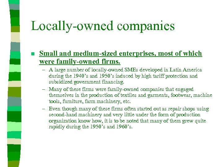 Locally-owned companies n Small and medium-sized enterprises, most of which were family-owned firms. –