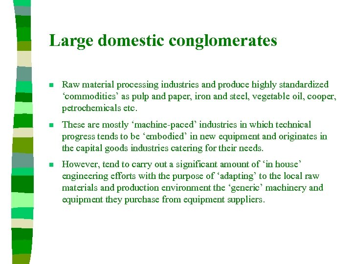 Large domestic conglomerates n Raw material processing industries and produce highly standardized 'commodities' as
