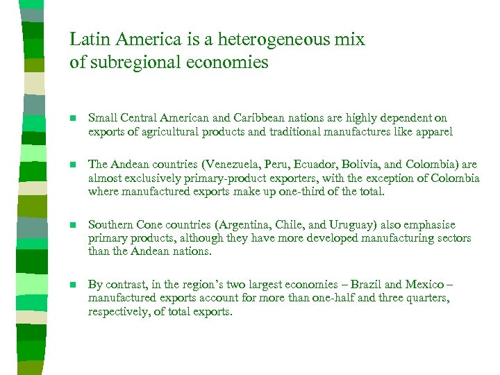 Latin America is a heterogeneous mix of subregional economies n Small Central American and