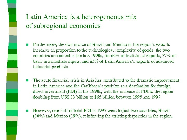 Latin America is a heterogeneous mix of subregional economies n Furthermore, the dominance of