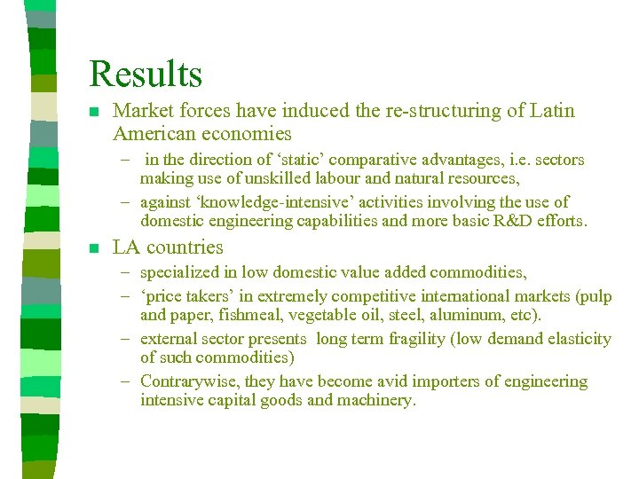 Results n Market forces have induced the re-structuring of Latin American economies – in