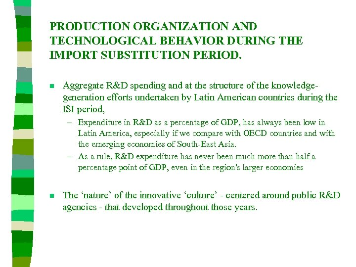 PRODUCTION ORGANIZATION AND TECHNOLOGICAL BEHAVIOR DURING THE IMPORT SUBSTITUTION PERIOD. n Aggregate R&D spending