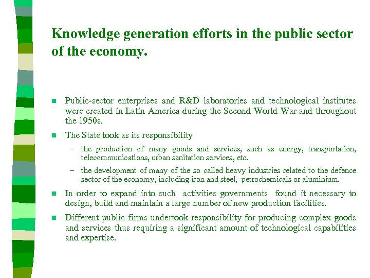 Knowledge generation efforts in the public sector of the economy. n Public-sector enterprises and