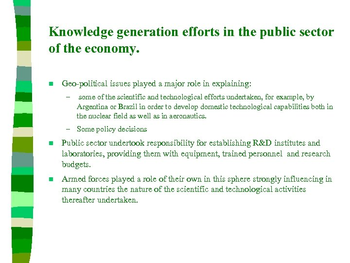Knowledge generation efforts in the public sector of the economy. n Geo-political issues played