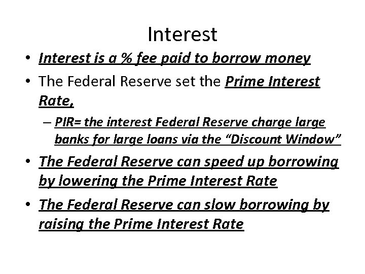 Interest • Interest is a % fee paid to borrow money • The Federal