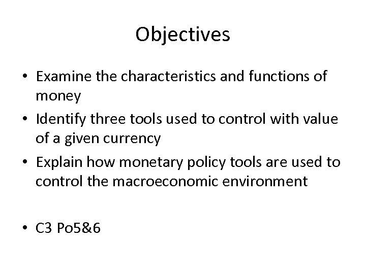 Objectives • Examine the characteristics and functions of money • Identify three tools used