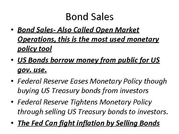 Bond Sales • Bond Sales- Also Called Open Market Operations, this is the most