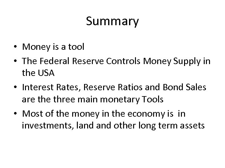 Summary • Money is a tool • The Federal Reserve Controls Money Supply in