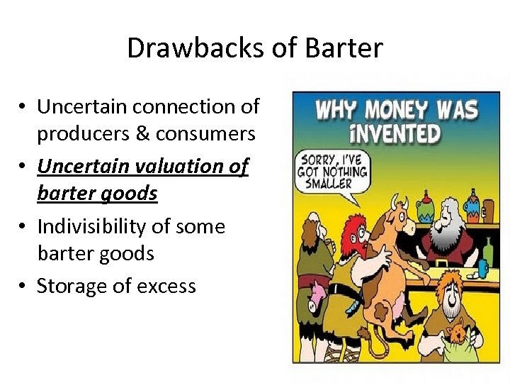 Drawbacks of Barter • Uncertain connection of producers & consumers • Uncertain valuation of